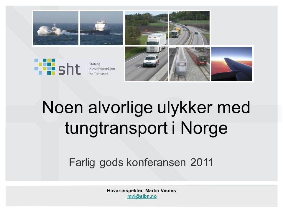 Havariinspektør Martin Visnes mvi@aibn.no Farlig gods konferansen 2011 Noen alvorlige ulykker med tungtransport i Norge