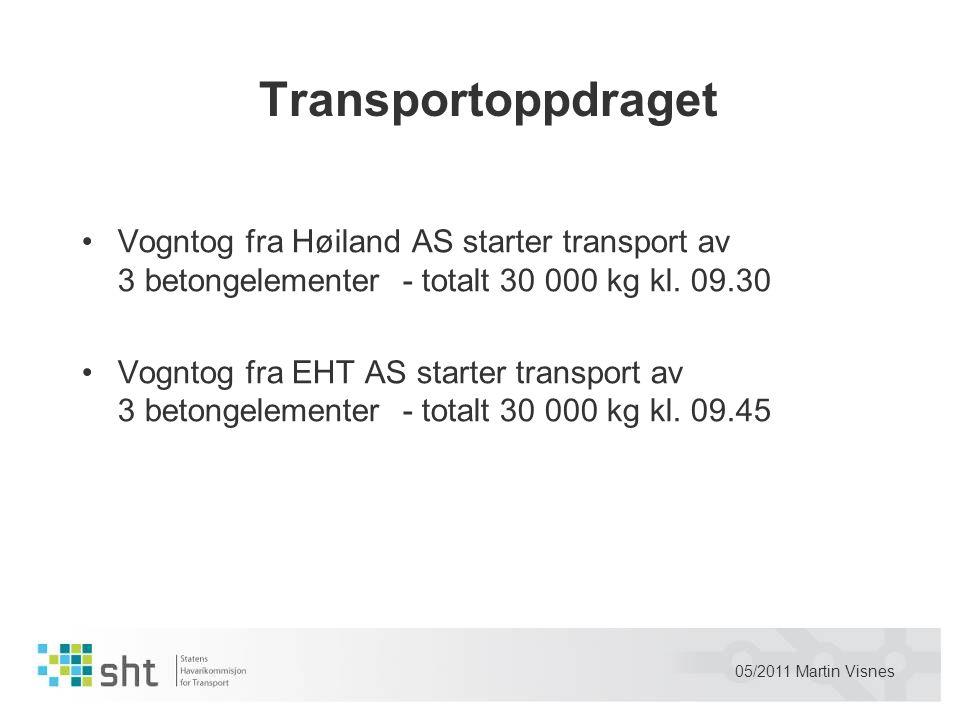 05/2011 Martin Visnes Transportoppdraget •Vogntog fra Høiland AS starter transport av 3 betongelementer - totalt 30 000 kg kl. 09.30 •Vogntog fra EHT