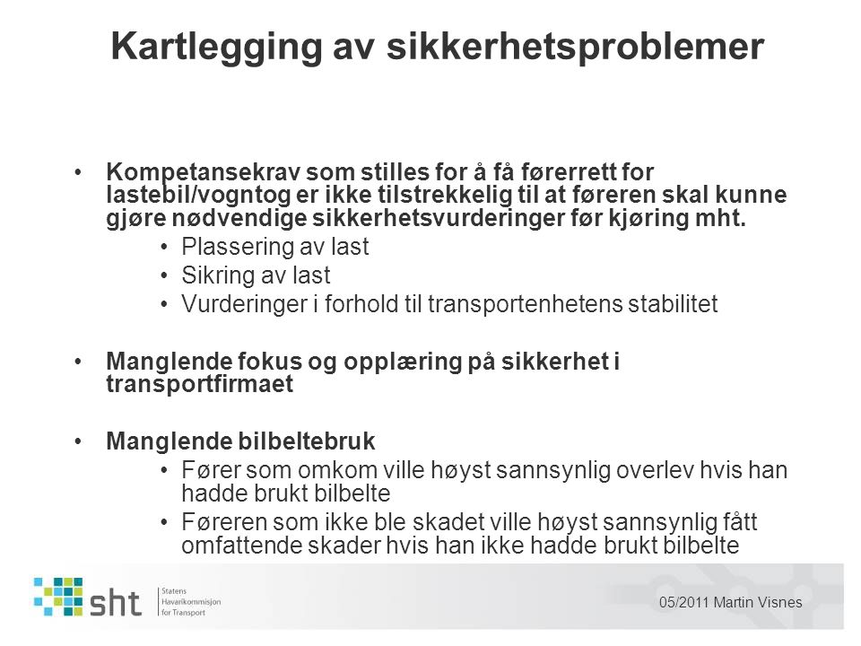 05/2011 Martin Visnes Kartlegging av sikkerhetsproblemer •Kompetansekrav som stilles for å få førerrett for lastebil/vogntog er ikke tilstrekkelig til