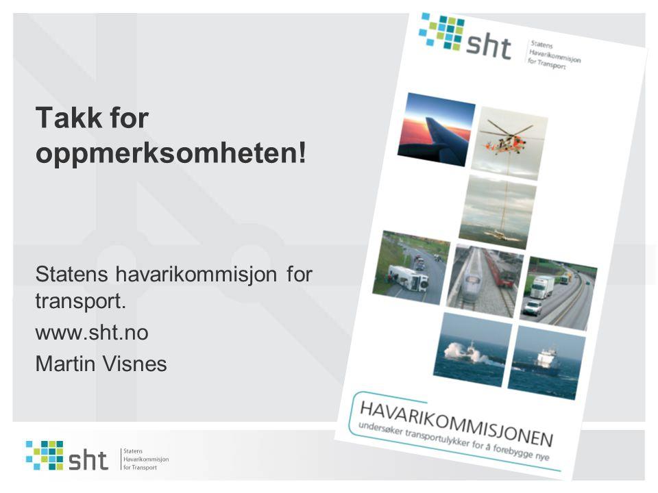 Takk for oppmerksomheten! Statens havarikommisjon for transport. www.sht.no Martin Visnes