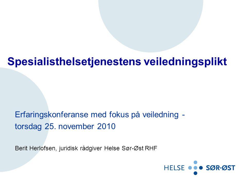Spesialisthelsetjenestens veiledningsplikt Erfaringskonferanse med fokus på veiledning - torsdag 25. november 2010 Berit Herlofsen, juridisk rådgiver