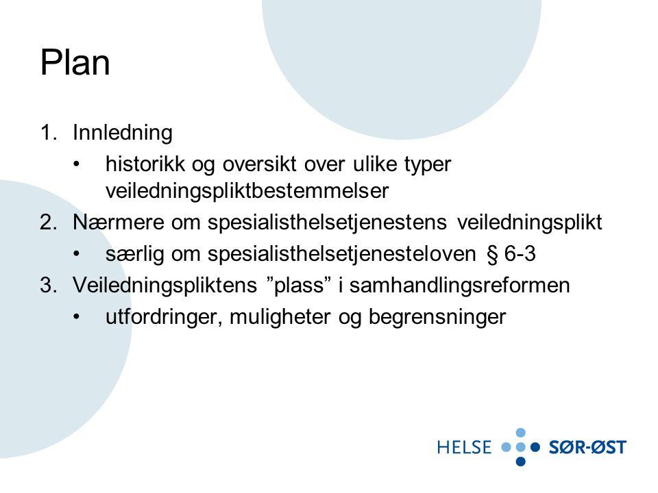 Plan 1.Innledning •historikk og oversikt over ulike typer veiledningspliktbestemmelser 2.Nærmere om spesialisthelsetjenestens veiledningsplikt •særlig