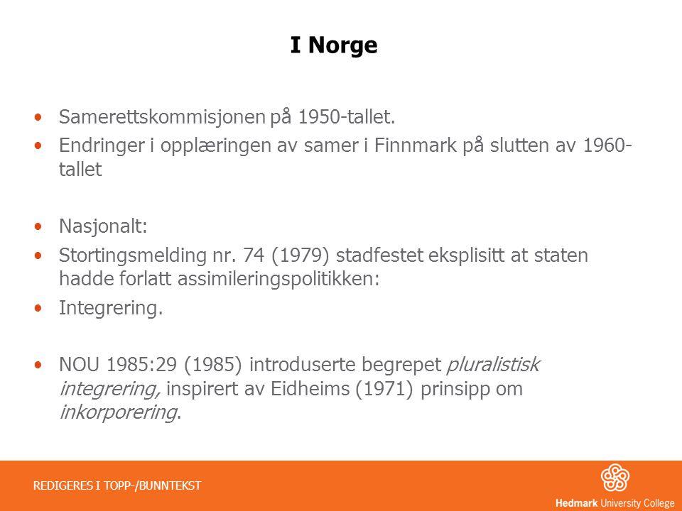 I Norge •Samerettskommisjonen på 1950-tallet. •Endringer i opplæringen av samer i Finnmark på slutten av 1960- tallet •Nasjonalt: •Stortingsmelding nr