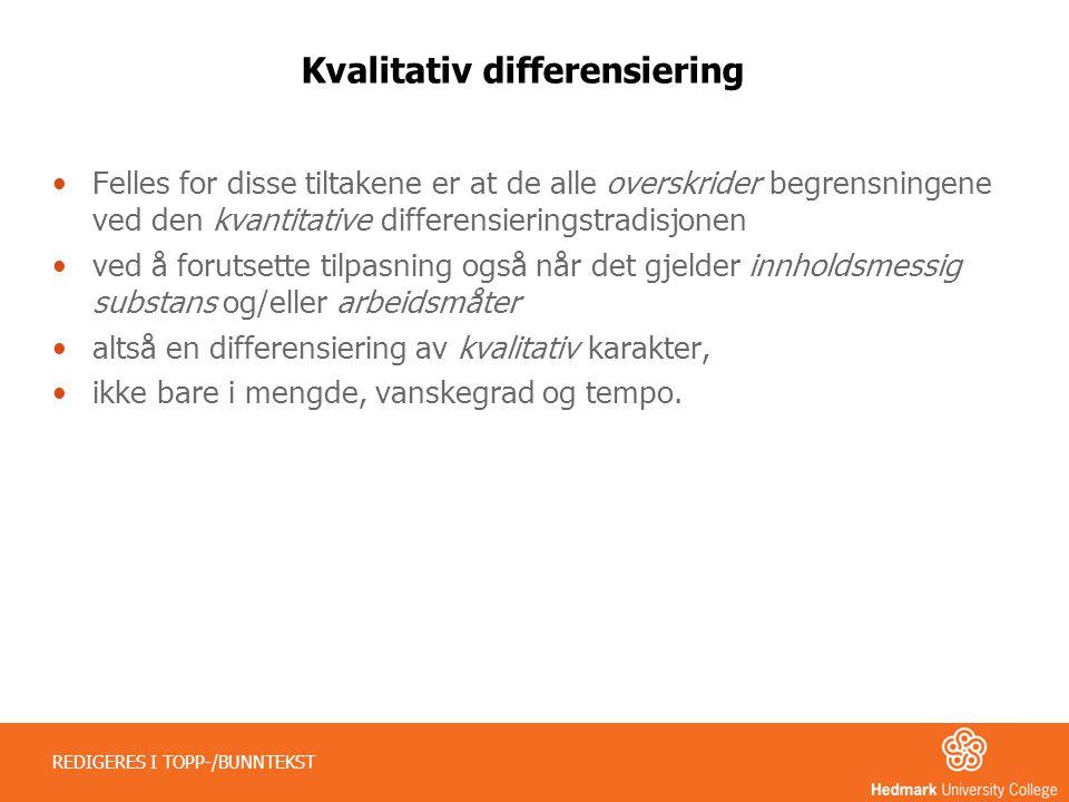 Kvalitativ differensiering •Felles for disse tiltakene er at de alle overskrider begrensningene ved den kvantitative differensieringstradisjonen •ved