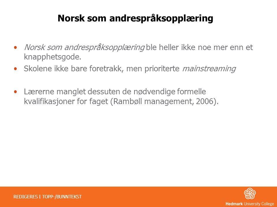 Norsk som andrespråksopplæring •Norsk som andrespråksopplæring ble heller ikke noe mer enn et knapphetsgode. •Skolene ikke bare foretrakk, men priorit