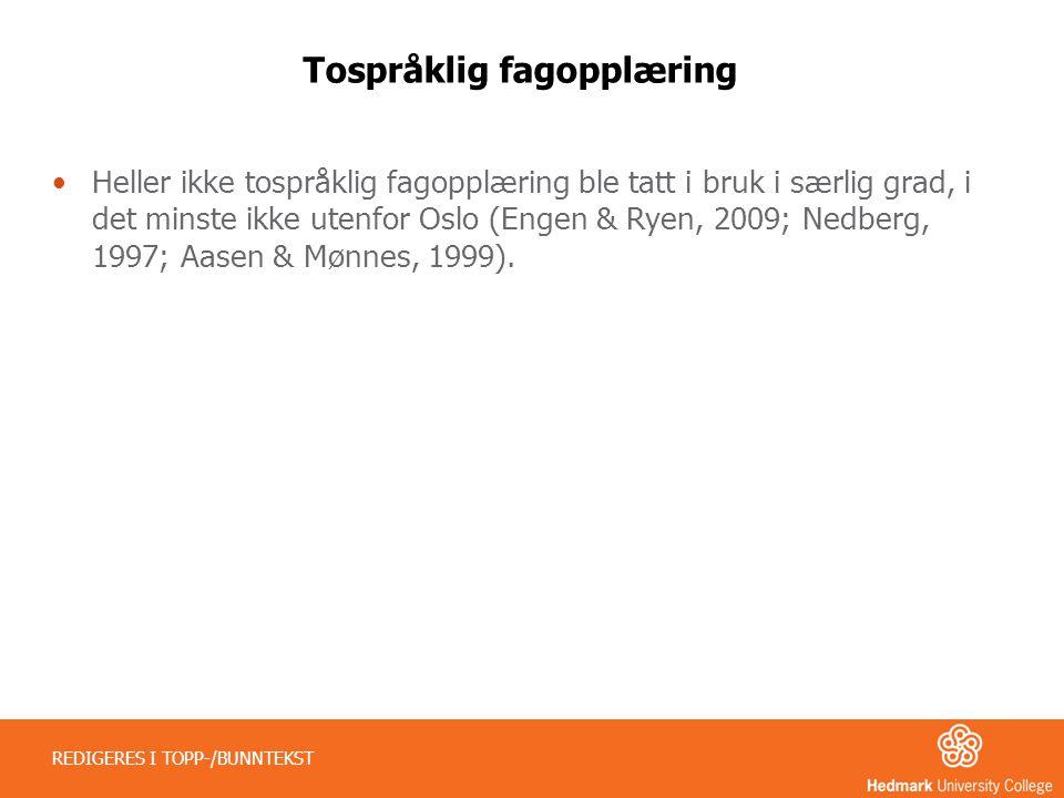 Tospråklig fagopplæring •Heller ikke tospråklig fagopplæring ble tatt i bruk i særlig grad, i det minste ikke utenfor Oslo (Engen & Ryen, 2009; Nedber