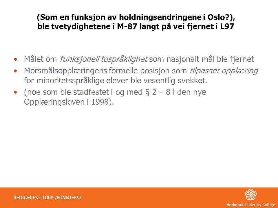 (Som en funksjon av holdningsendringene i Oslo?), ble tvetydighetene i M-87 langt på vei fjernet i L97 •Målet om funksjonell tospråklighet som nasjona
