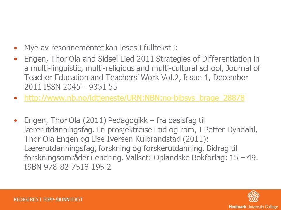 •Mye av resonnementet kan leses i fulltekst i: •Engen, Thor Ola and Sidsel Lied 2011 Strategies of Differentiation in a multi-linguistic, multi-religi