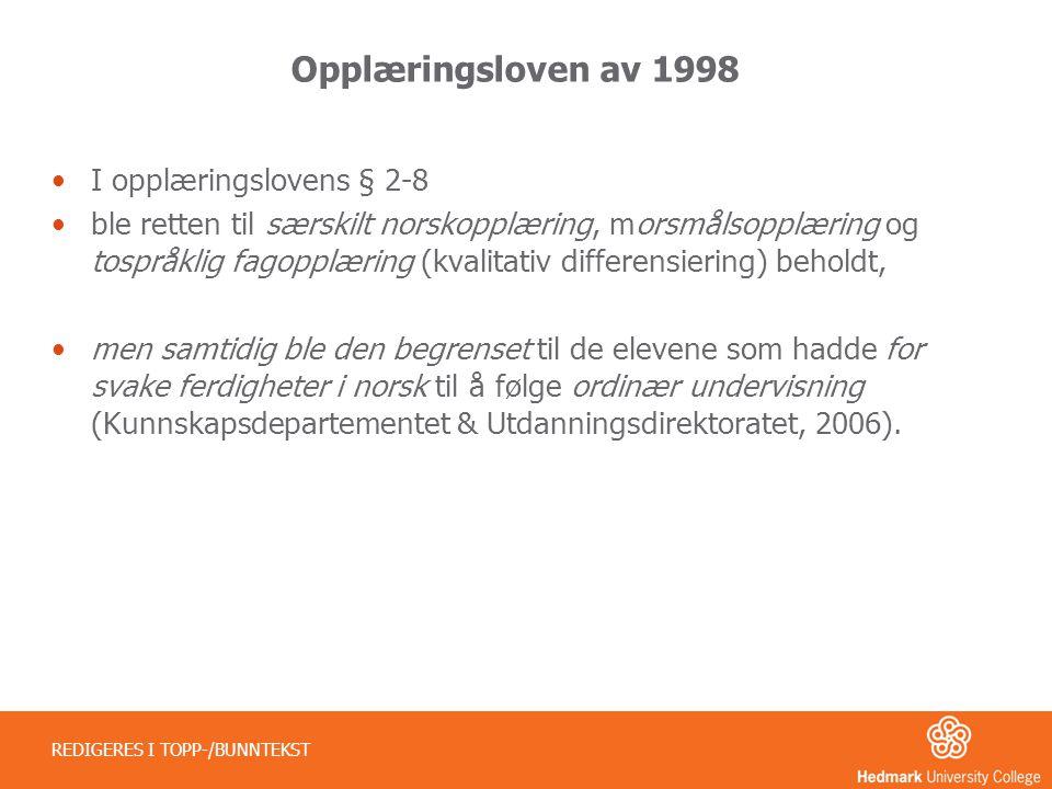 Opplæringsloven av 1998 •I opplæringslovens § 2-8 •ble retten til særskilt norskopplæring, morsmålsopplæring og tospråklig fagopplæring (kvalitativ di