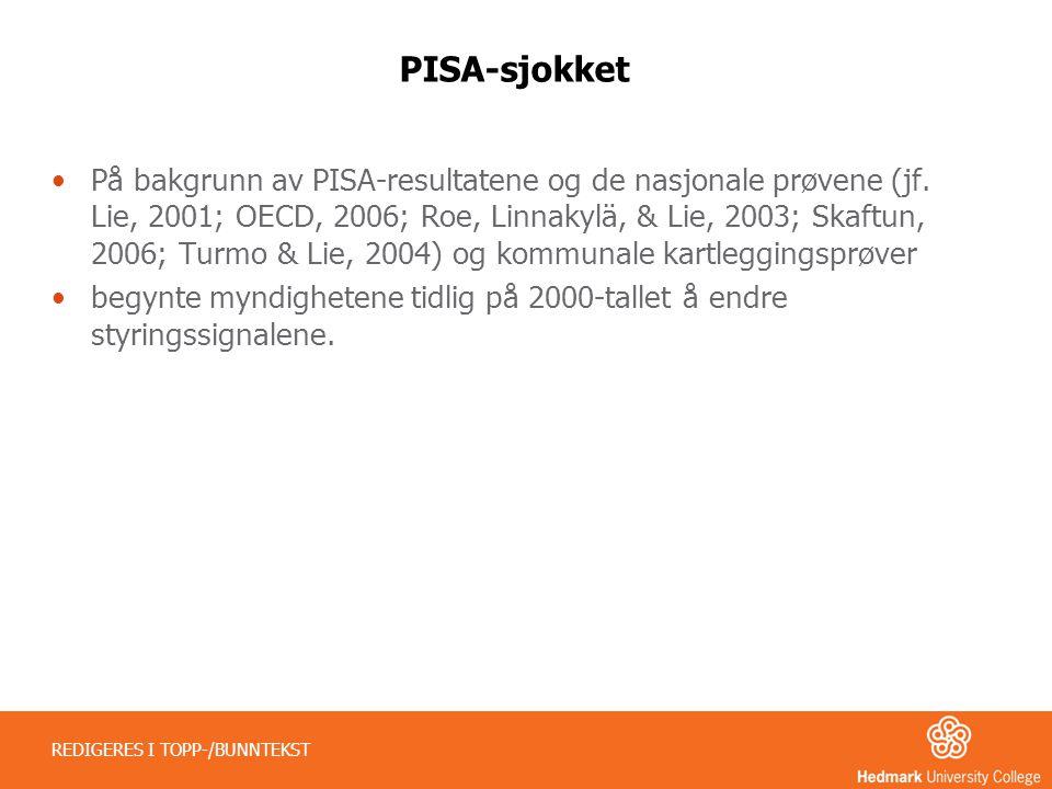 PISA-sjokket •På bakgrunn av PISA-resultatene og de nasjonale prøvene (jf. Lie, 2001; OECD, 2006; Roe, Linnakylä, & Lie, 2003; Skaftun, 2006; Turmo &
