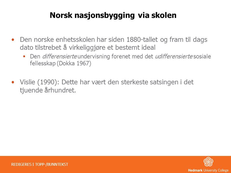 Norsk nasjonsbygging via skolen •Den norske enhetsskolen har siden 1880-tallet og fram til dags dato tilstrebet å virkeliggjøre et bestemt ideal  Den