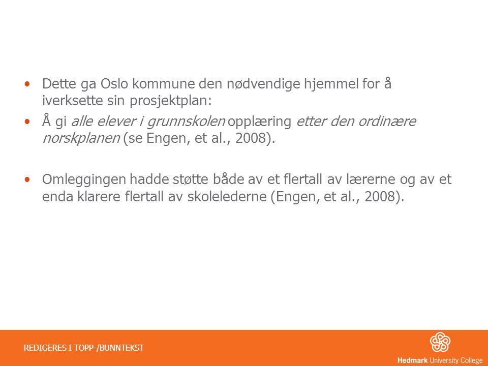 •Dette ga Oslo kommune den nødvendige hjemmel for å iverksette sin prosjektplan: •Å gi alle elever i grunnskolen opplæring etter den ordinære norskpla