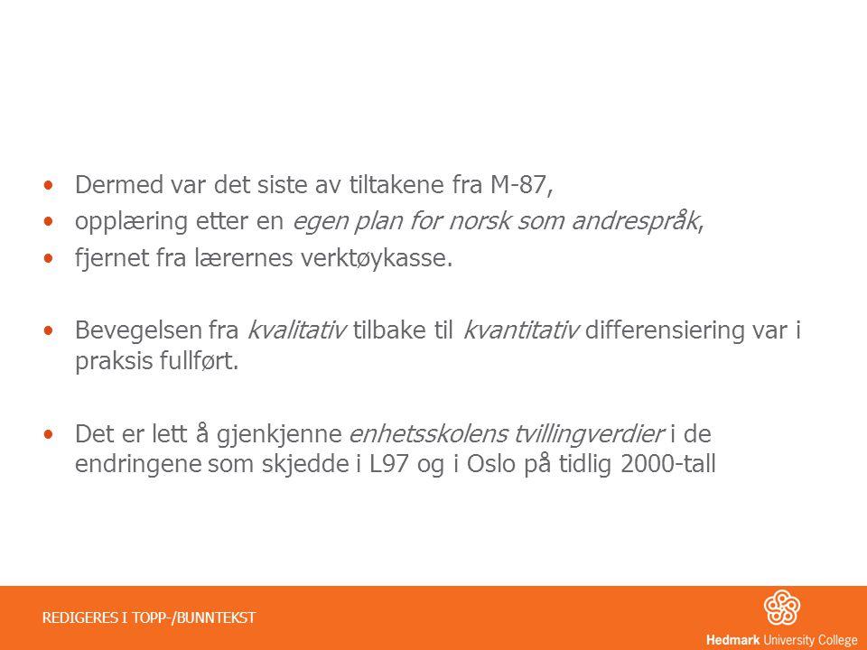 •Dermed var det siste av tiltakene fra M-87, •opplæring etter en egen plan for norsk som andrespråk, •fjernet fra lærernes verktøykasse. •Bevegelsen f