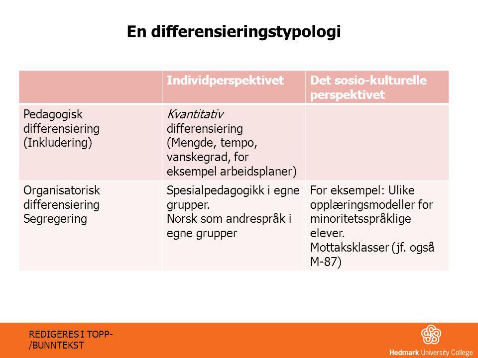 IndividperspektivetDet sosio-kulturelle perspektivet Pedagogisk differensiering (Inkludering) Kvantitativ differensiering (Mengde, tempo, vanskegrad,