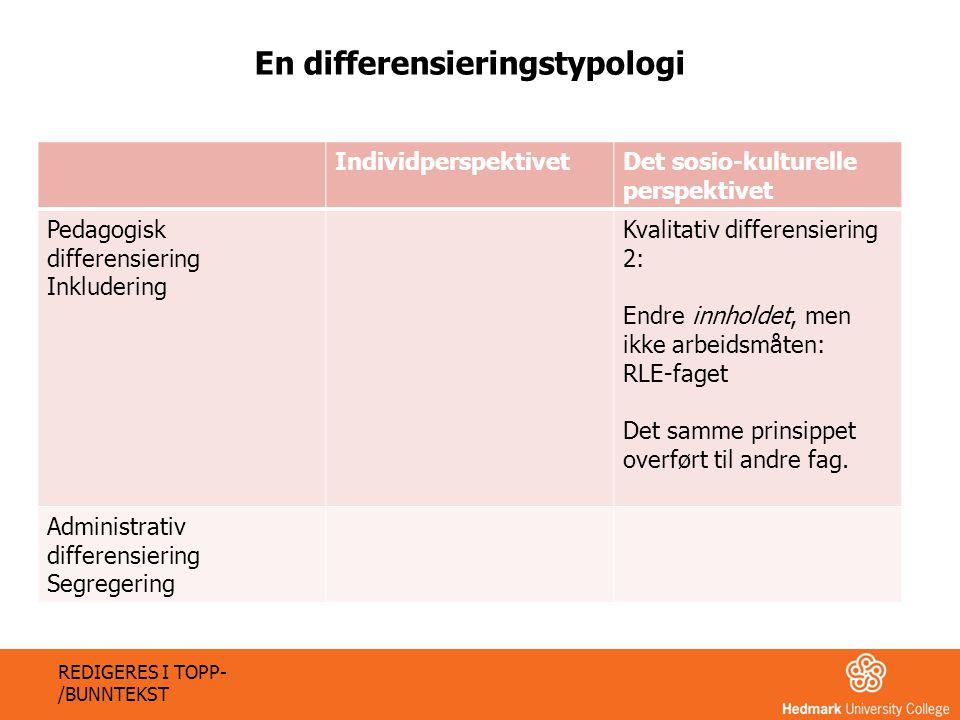 IndividperspektivetDet sosio-kulturelle perspektivet Pedagogisk differensiering Inkludering Kvalitativ differensiering 2: Endre innholdet, men ikke ar