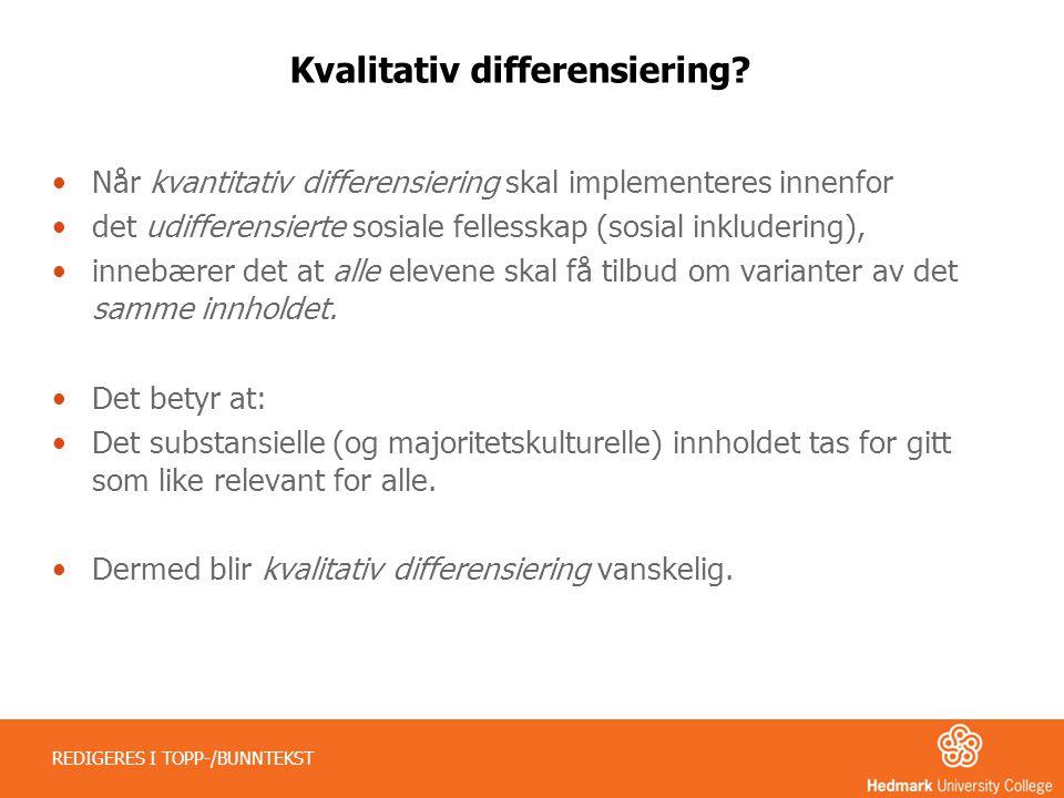 Kvalitativ differensiering? •Når kvantitativ differensiering skal implementeres innenfor •det udifferensierte sosiale fellesskap (sosial inkludering),