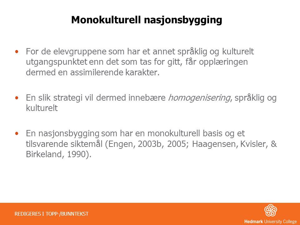Monokulturell nasjonsbygging •For de elevgruppene som har et annet språklig og kulturelt utgangspunktet enn det som tas for gitt, får opplæringen derm