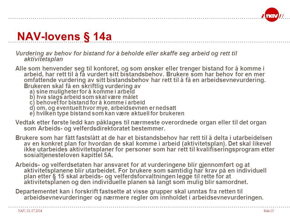 NAV, 01.07.2014Side 15 NAV-lovens § 14a Vurdering av behov for bistand for å beholde eller skaffe seg arbeid og rett til aktivitetsplan Alle som henve