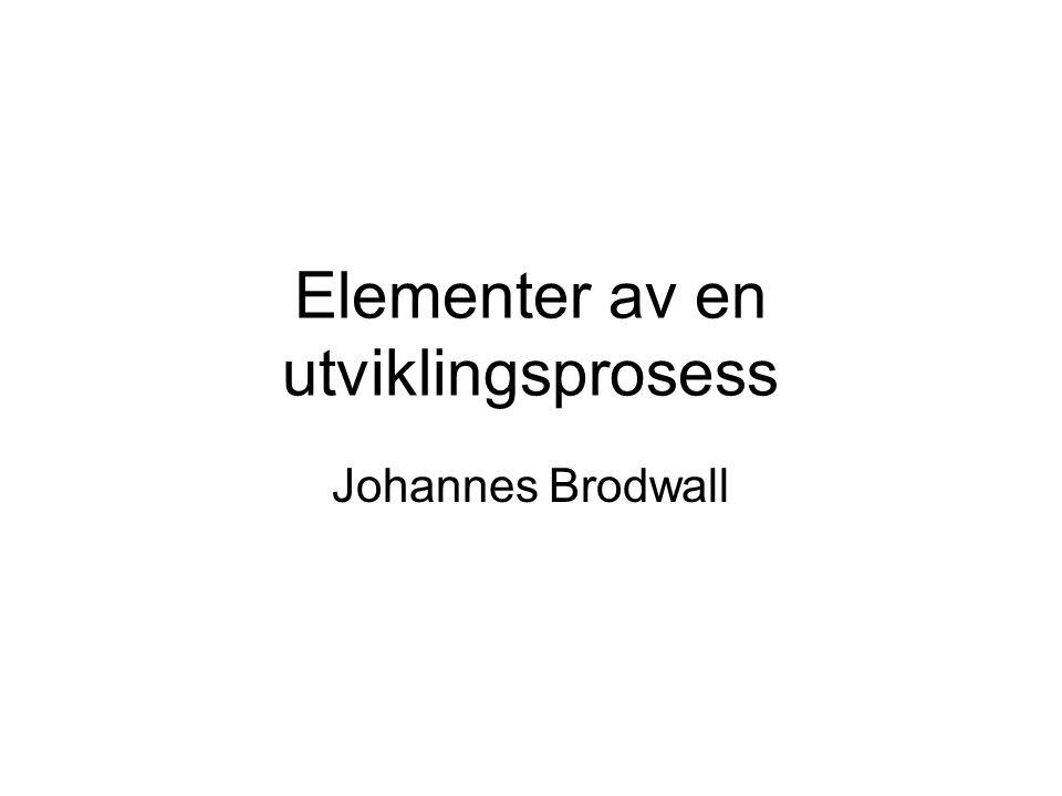 Elementer av en utviklingsprosess Johannes Brodwall