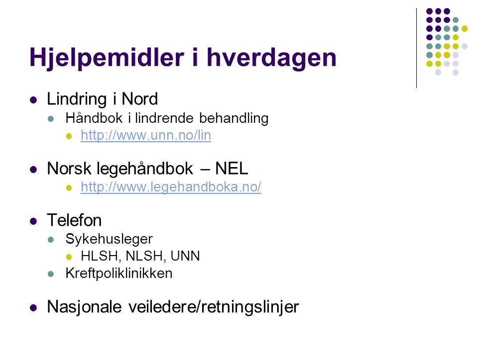 Hjelpemidler i hverdagen  Lindring i Nord  Håndbok i lindrende behandling  http://www.unn.no/lin http://www.unn.no/lin  Norsk legehåndbok – NEL  http://www.legehandboka.no/ http://www.legehandboka.no/  Telefon  Sykehusleger  HLSH, NLSH, UNN  Kreftpoliklinikken  Nasjonale veiledere/retningslinjer