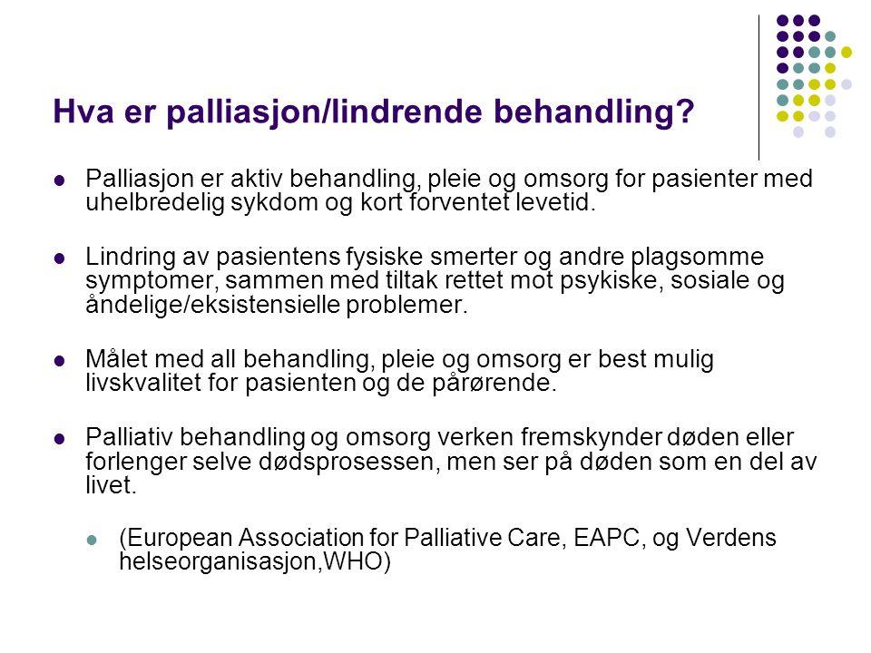 Hva er palliasjon/lindrende behandling?  Palliasjon er aktiv behandling, pleie og omsorg for pasienter med uhelbredelig sykdom og kort forventet leve