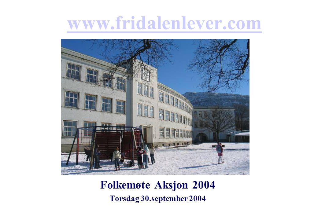 www.fridalenlever.com Folkemøte Aksjon 2004 Torsdag 30.september 2004
