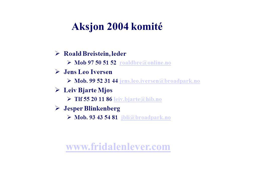 Aksjon 2004 komité  Roald Breistein, leder  Mob 97 50 51 52 roaldbre@online.noroaldbre@online.no  Jens Leo Iversen  Mob.