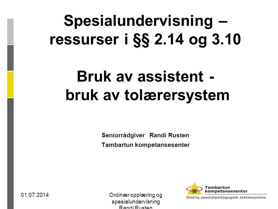 Spesialundervisning – ressurser i §§ 2.14 og 3.10 Bruk av assistent - bruk av tolærersystem Seniorrådgiver Randi Rusten Tambartun kompetansesenter 01.