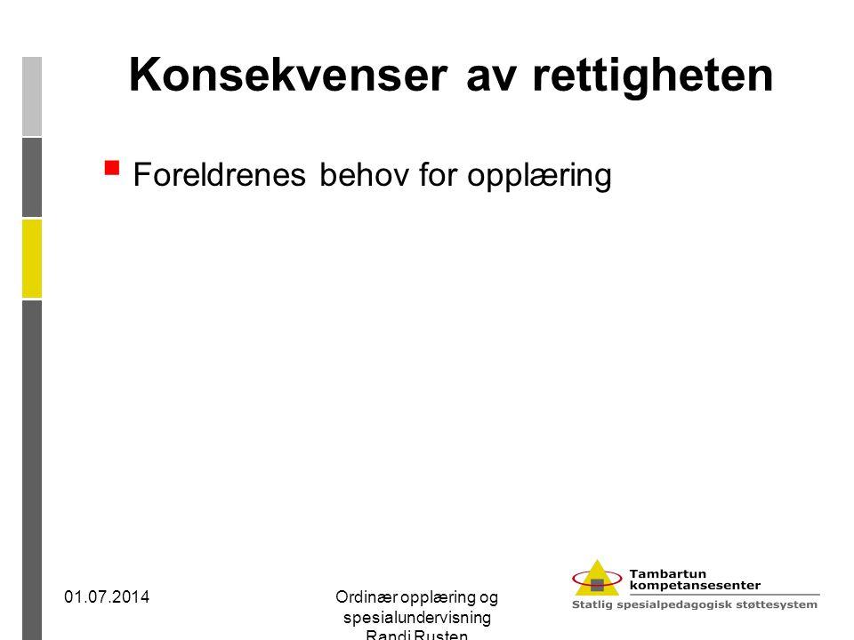 Konsekvenser av rettigheten  Foreldrenes behov for opplæring 01.07.2014Ordinær opplæring og spesialundervisning Randi Rusten