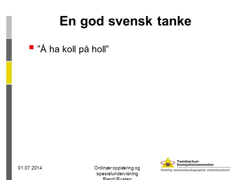 """En god svensk tanke  """"Å ha koll på holl"""" 01.07.2014Ordinær opplæring og spesialundervisning Randi Rusten"""