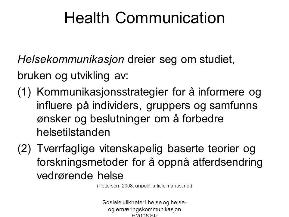 Sosiale ulikheter i helse og helse- og ernæringskommunikasjon H2008 SP Health Communication Helsekommunikasjon dreier seg om studiet, bruken og utvikl