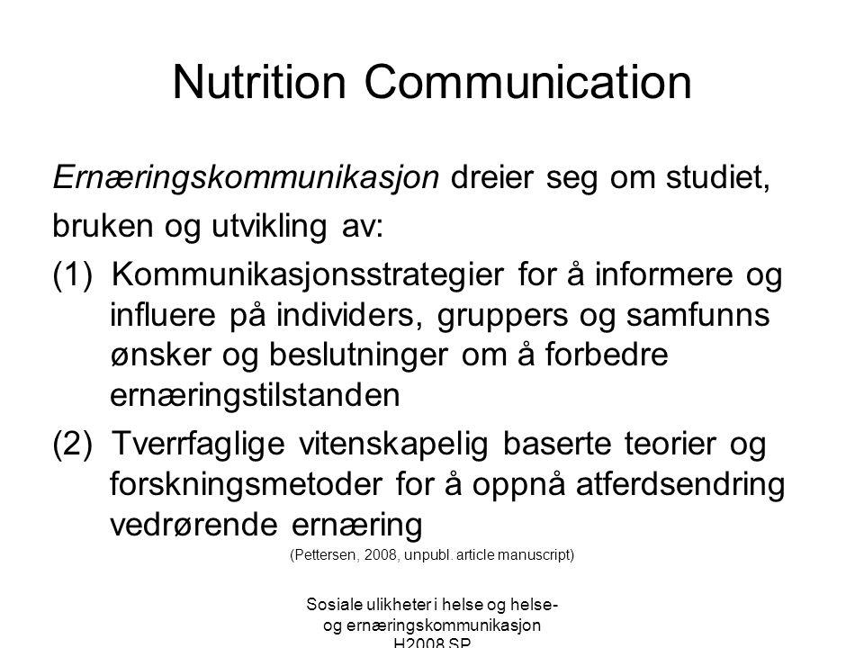 Sosiale ulikheter i helse og helse- og ernæringskommunikasjon H2008 SP Nutrition Communication Ernæringskommunikasjon dreier seg om studiet, bruken og