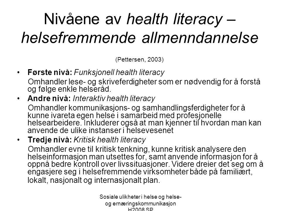 Sosiale ulikheter i helse og helse- og ernæringskommunikasjon H2008 SP Nivåene av health literacy – helsefremmende allmenndannelse (Pettersen, 2003) •