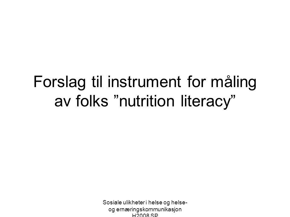 """Sosiale ulikheter i helse og helse- og ernæringskommunikasjon H2008 SP Forslag til instrument for måling av folks """"nutrition literacy"""""""