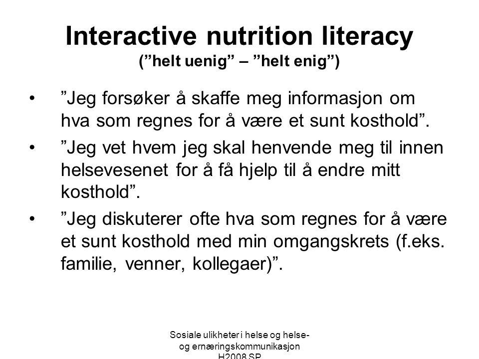 """Sosiale ulikheter i helse og helse- og ernæringskommunikasjon H2008 SP Interactive nutrition literacy (""""helt uenig"""" – """"helt enig"""") •""""Jeg forsøker å sk"""