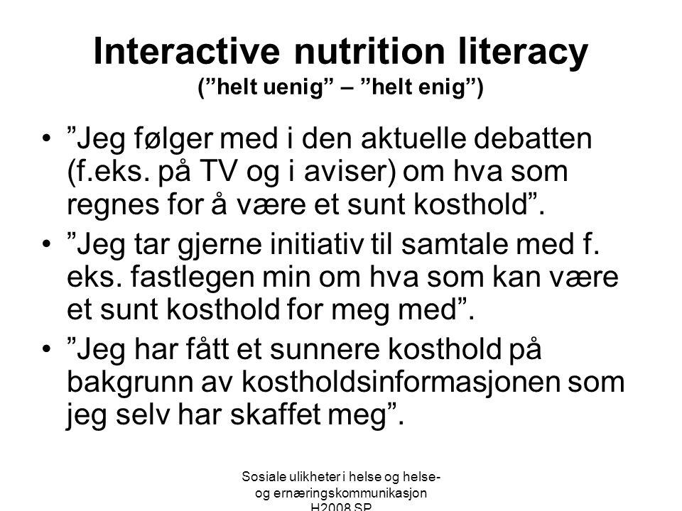 """Sosiale ulikheter i helse og helse- og ernæringskommunikasjon H2008 SP Interactive nutrition literacy (""""helt uenig"""" – """"helt enig"""") •""""Jeg følger med i"""