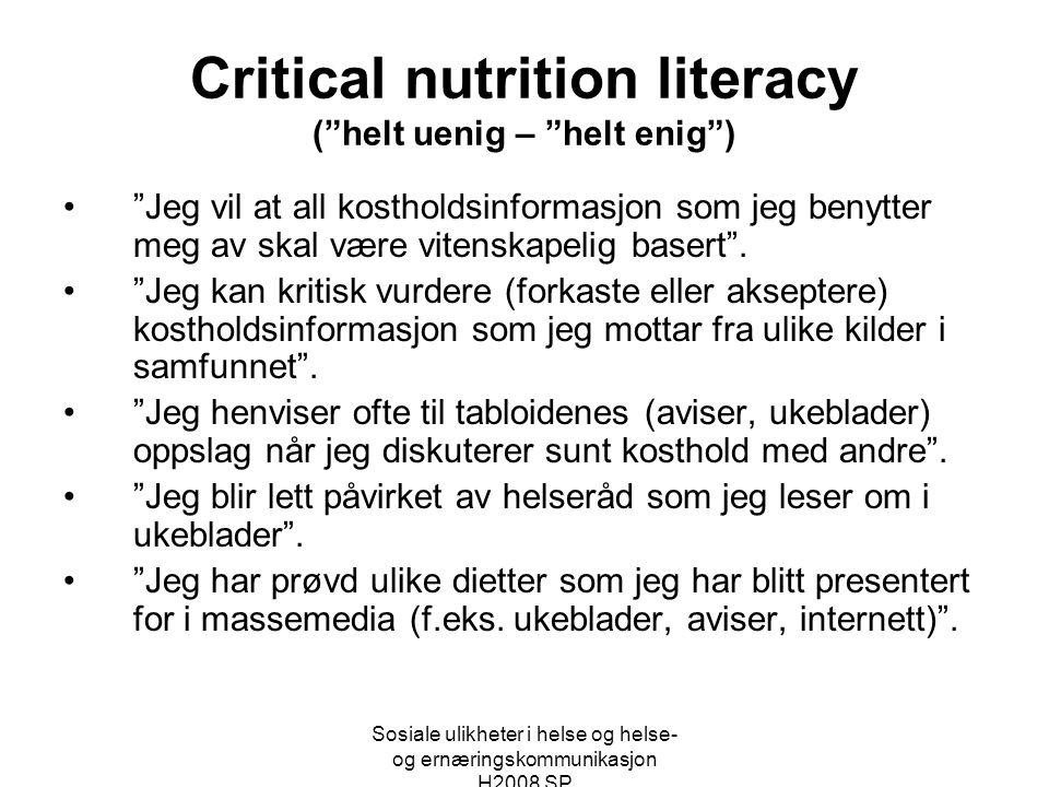 """Sosiale ulikheter i helse og helse- og ernæringskommunikasjon H2008 SP Critical nutrition literacy (""""helt uenig – """"helt enig"""") •""""Jeg vil at all kostho"""