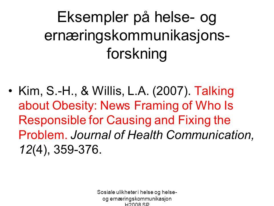 Sosiale ulikheter i helse og helse- og ernæringskommunikasjon H2008 SP Eksempler på helse- og ernæringskommunikasjons- forskning •Kim, S.-H., & Willis