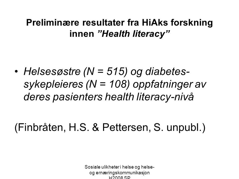 """Sosiale ulikheter i helse og helse- og ernæringskommunikasjon H2008 SP Preliminære resultater fra HiAks forskning innen """"Health literacy"""" •Helsesøstre"""