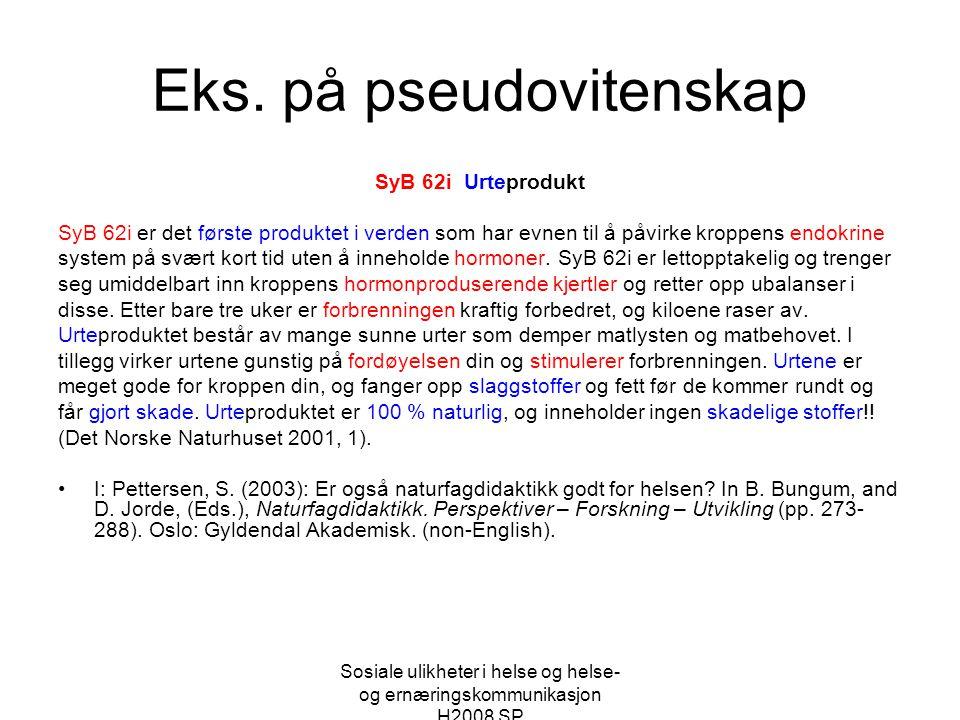 Sosiale ulikheter i helse og helse- og ernæringskommunikasjon H2008 SP Eks. på pseudovitenskap SyB 62i Urteprodukt SyB 62i er det første produktet i v
