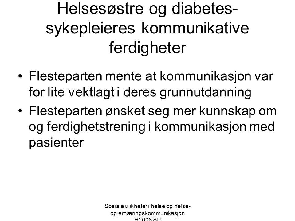 Sosiale ulikheter i helse og helse- og ernæringskommunikasjon H2008 SP Helsesøstre og diabetes- sykepleieres kommunikative ferdigheter •Flesteparten m