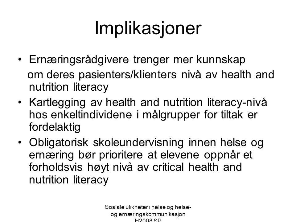 Sosiale ulikheter i helse og helse- og ernæringskommunikasjon H2008 SP Implikasjoner •Ernæringsrådgivere trenger mer kunnskap om deres pasienters/klie