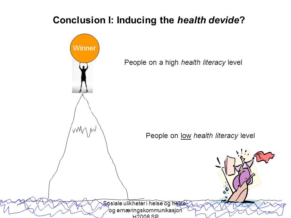 Sosiale ulikheter i helse og helse- og ernæringskommunikasjon H2008 SP Winner Conclusion I: Inducing the health devide? People on a high health litera