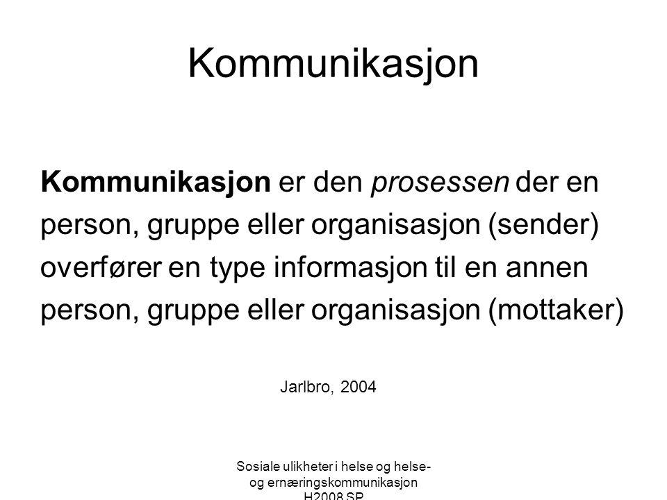 Sosiale ulikheter i helse og helse- og ernæringskommunikasjon H2008 SP Kommunikasjon Kommunikasjon er den prosessen der en person, gruppe eller organi