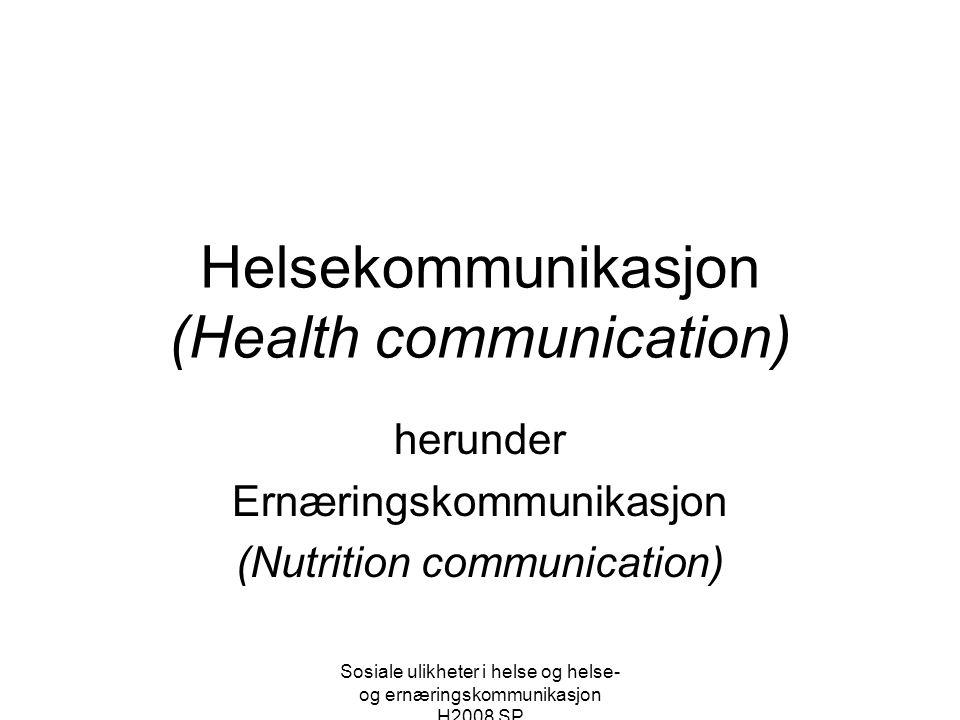 Sosiale ulikheter i helse og helse- og ernæringskommunikasjon H2008 SP Health Communication Helsekommunikasjon dreier seg om studiet, bruken og utvikling av: (1)Kommunikasjonsstrategier for å informere og influere på individers, gruppers og samfunns ønsker og beslutninger om å forbedre helsetilstanden (2)Tverrfaglige vitenskapelig baserte teorier og forskningsmetoder for å oppnå atferdsendring vedrørende helse (Pettersen, 2008, unpubl.