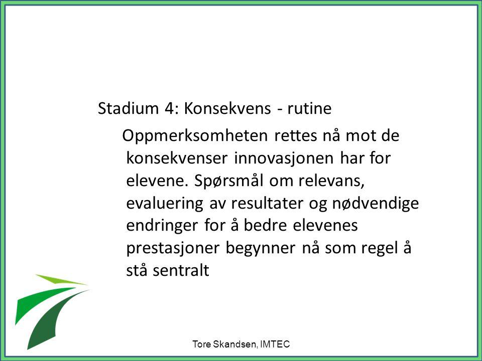 Stadium 4: Konsekvens - rutine Oppmerksomheten rettes nå mot de konsekvenser innovasjonen har for elevene.
