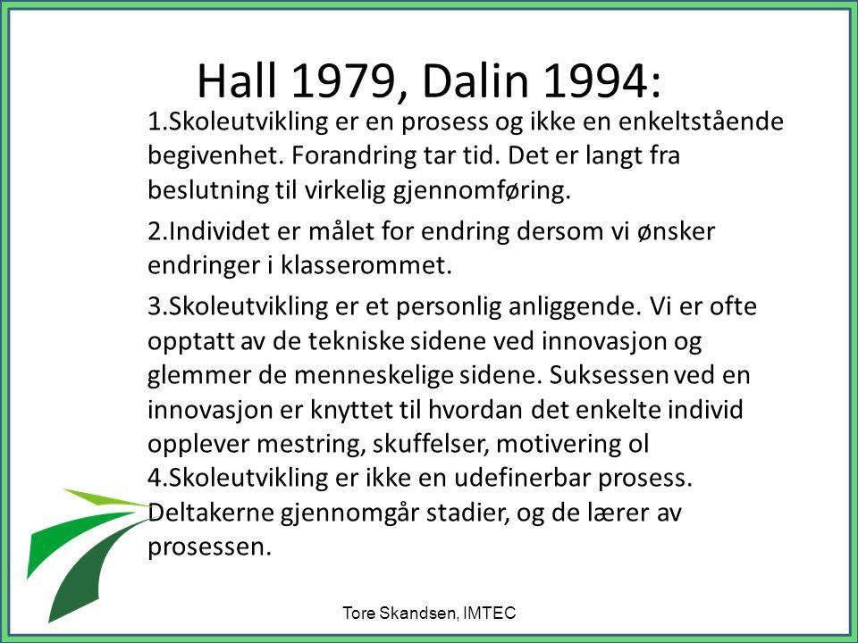 Hall 1979, Dalin 1994: 1.Skoleutvikling er en prosess og ikke en enkeltstående begivenhet.