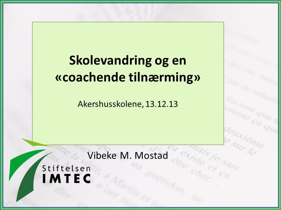 Skolevandring og en «coachende tilnærming» Akershusskolene, 13.12.13 Vibeke M. Mostad