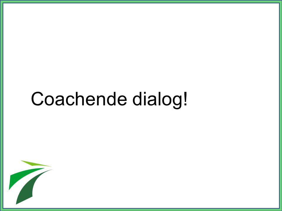 Coachende dialog!
