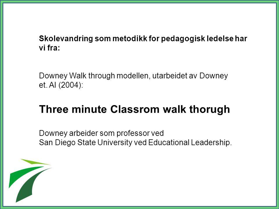 Skolevandring som metodikk for pedagogisk ledelse har vi fra: Downey Walk through modellen, utarbeidet av Downey et.